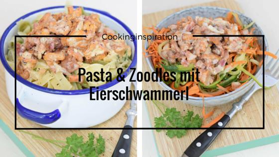 Pasta & Zoodles mit Eierschwammerl
